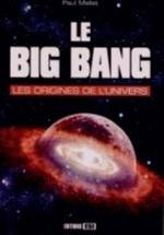 BIG BANG (LE) LES ORIGINES DE L UNIVERS